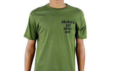 SKATERS GET MORE ASS TEE ARMY GREEN