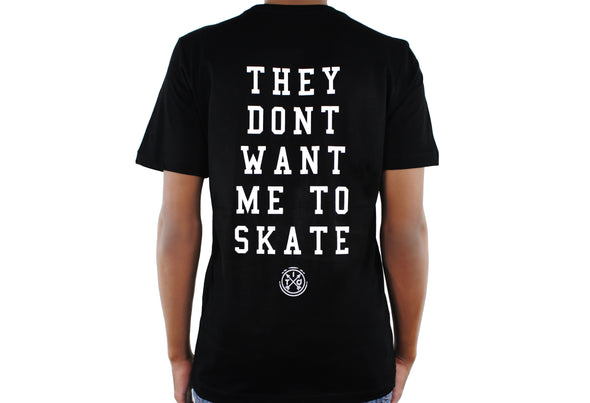 THEY DONT WANT ME TO SKATE BLACK TEE