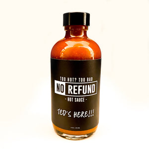No Refund Hot Sauce, Ted's Here!!! - 4 oz