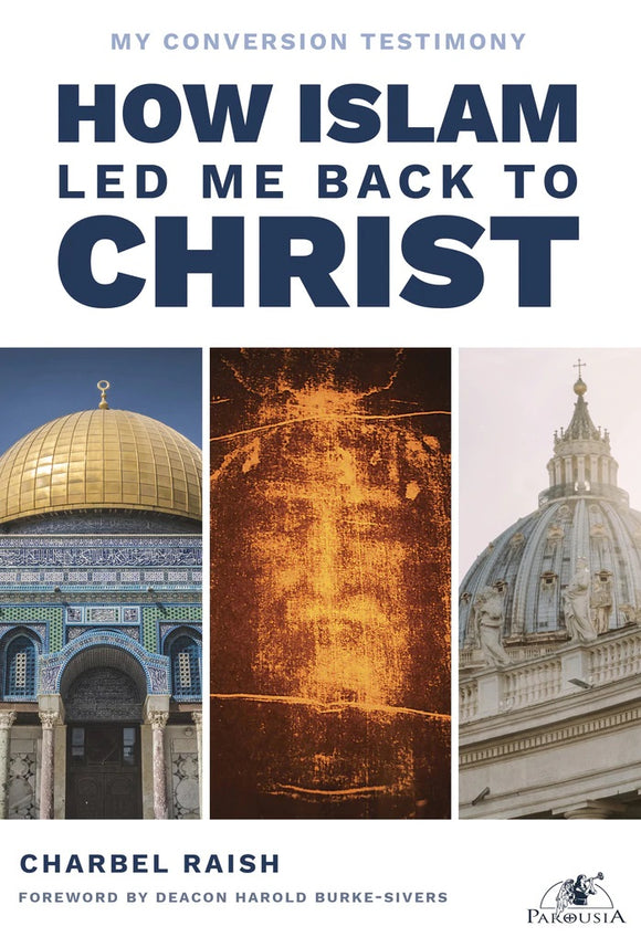 How Islam Led Me Back to Christ - Charbel Raish - Parousia