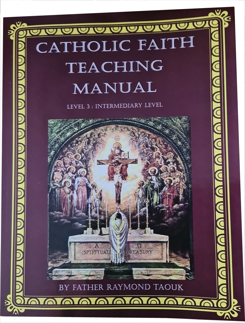 Catholic Faith Teaching manual, Level 3 - Intermediary Level  (age 11, Grade 4) By Father Taouk