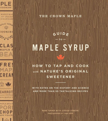 The Crown Maple Guide to Maple Syrup: How to Tap and Cook with Nature&