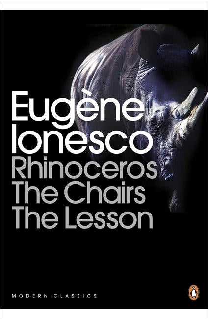 Eugene Ionesco: Rhinoceros, The Chairs, The Lesson