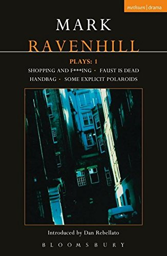 Ravenhill Plays: v. 1: Shopping and F***ing, Faust is Dead, Handbag, Some Explicit Polaroids