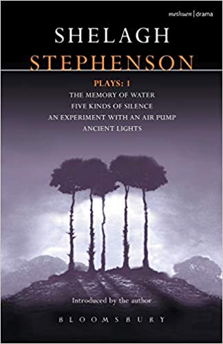 Stephenson Plays: v. 1: A Memory of Water, Five Kinds of Silence, An Experiment with an Air Pump, Ancient Lights