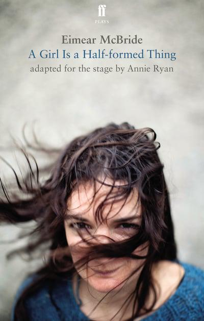 A Girl Is a Half-Formed Thing: Adapted for the Stage