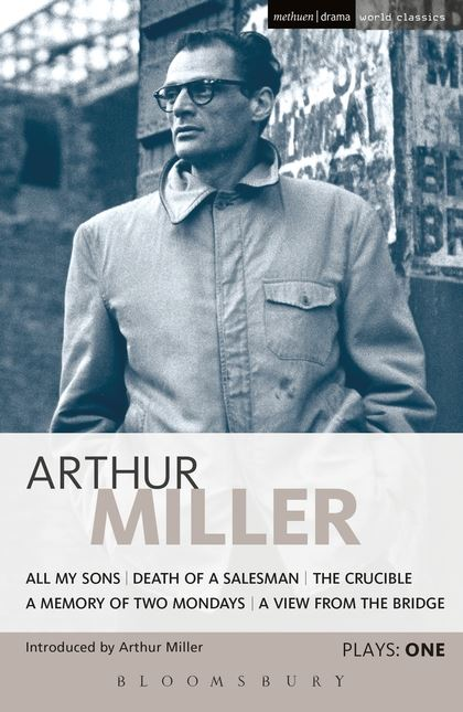 Miller Plays: v. 1: All My Sons, Death of a Salesman,  The Crucible,  A Memory of Two Mondays,  A View from the Bridge