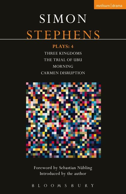 Stephens Plays: 4: Three Kingdoms; The Trial of Ubu; Morning; Carmen Disruption