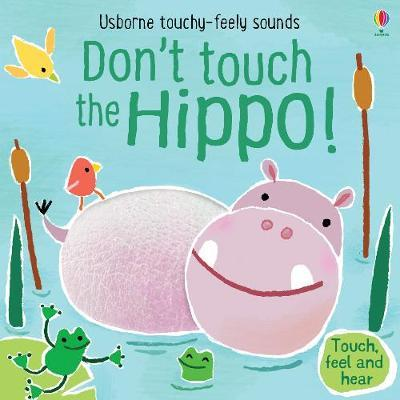 Don't Tickle the Hippo! - Touchy-Feely Sound Books