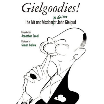 Gielgoodies! The Wit and Wisdom of John Gielgud