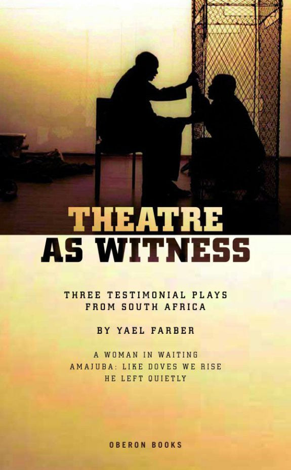 Theatre as Witness: Three Plays from South Africa