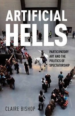 Artificial Hells: Participatory Art and the Politics of Spectatorship
