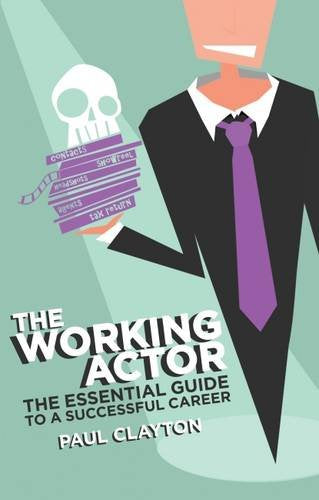 The Working Actor - The Essential Guide to a Successful Career