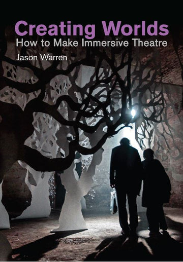 Creating Worlds: How to Make Immersive Theatre
