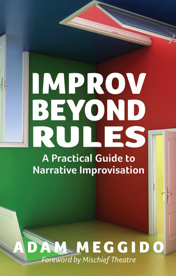 Improv Beyond Rules: A Practical Guide to Narrative Improvisation