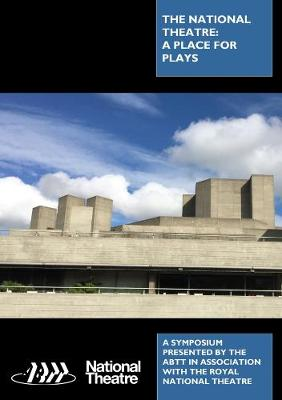 The National Theatre: A Place for Plays ABTT Symposium
