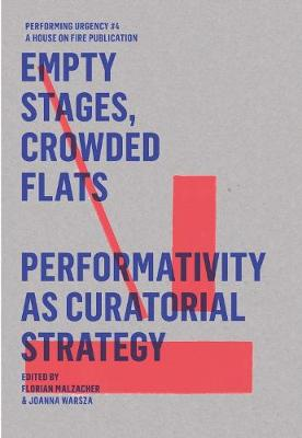 Empty Stages, Crowded Flats: Performativity as Curatorial Strategy