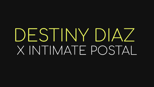 Destiny Diaz x Intimate Postal