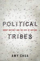 Amy Chua Heftet Political tribes: group instinct and the fate of nations