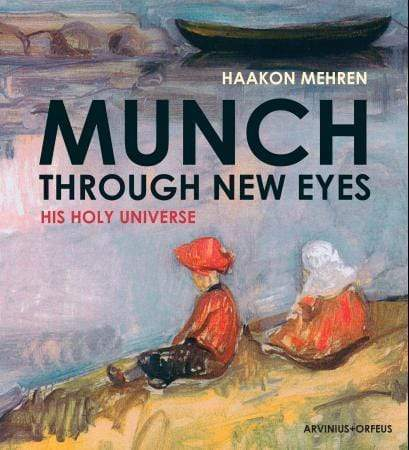Haakon Mehren Innbundet Munch through new eyes: his holy universe