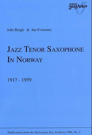 Johs Bergh Heftet Jazz tenor saxophone in Norway 1917-1959