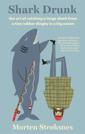 Morten Andreas Strøksnes Heftet Shark drunk: the art of catching a large shark from a tiny rubber dinghy in a big ocean