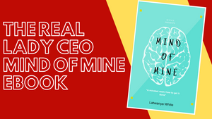 "The Real Lady CEO 'MIND OF MINE"" EBOOK"