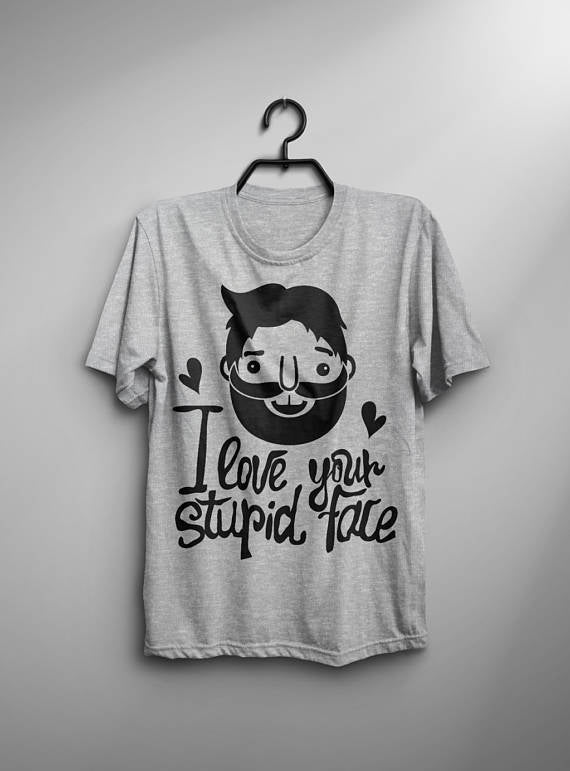 I Love Your Stupid Face T-shirt Men Tshirt