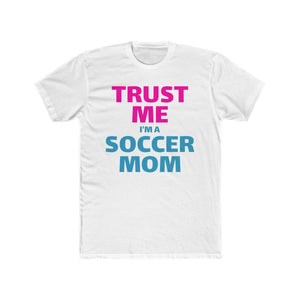 Trust Me, I'm a Soccer Mom | Super Soft Men's Tee