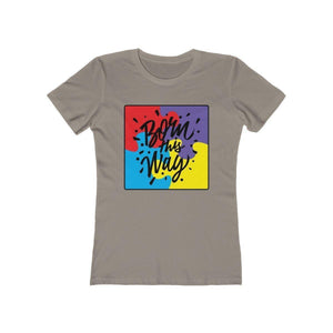 Born This Way Shirt | Super Soft Women's Tee