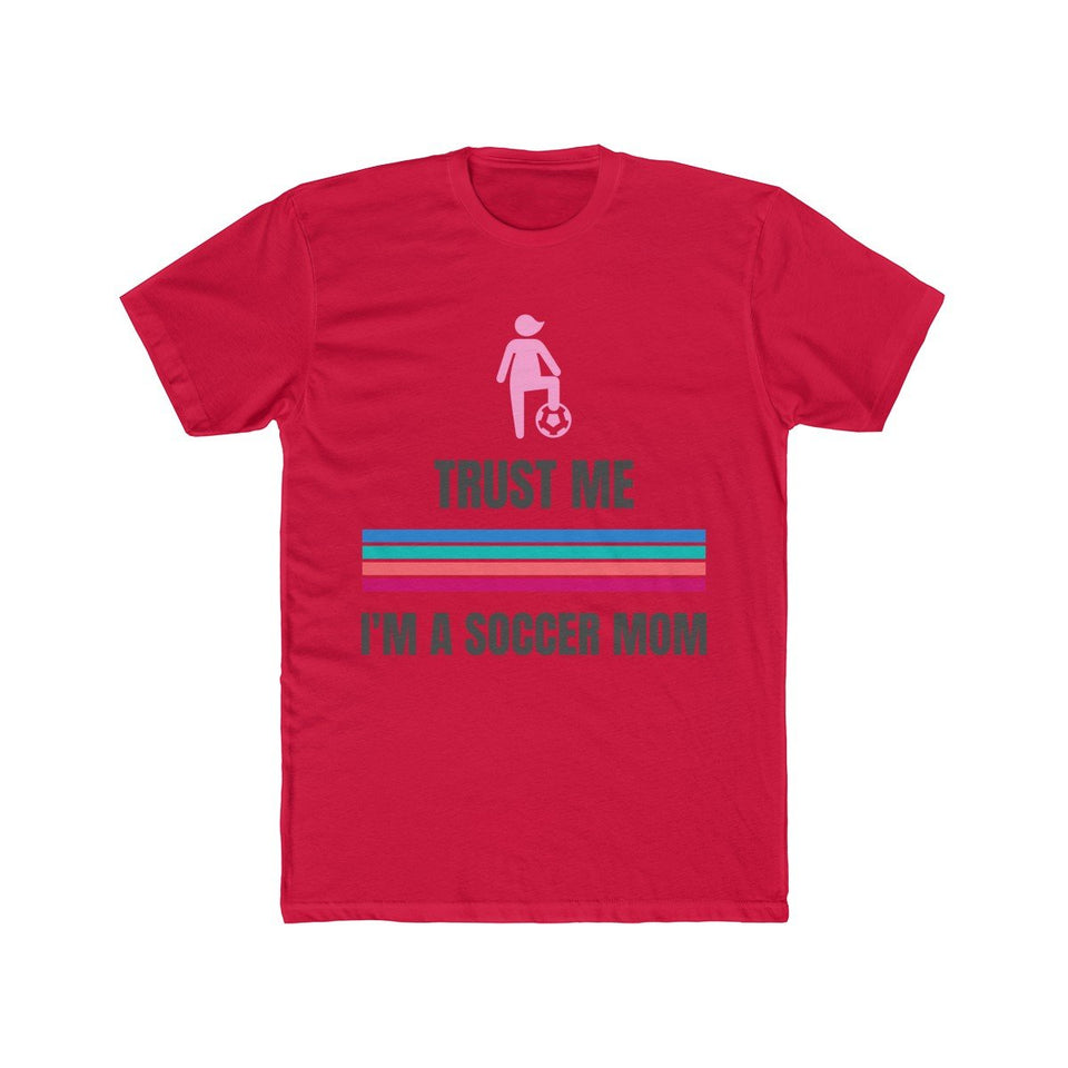 Trust Me I'm a Soccer Mom | Super Soft Men's Tee