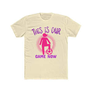 This Is Our Game Now Soccer Girl Power Feminist Mom T Shirt | Super Soft Men's Tee
