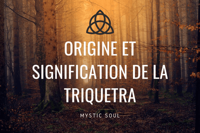 <b>TRIQUETRA : ORIGINE & SIGNIFICATION</b>