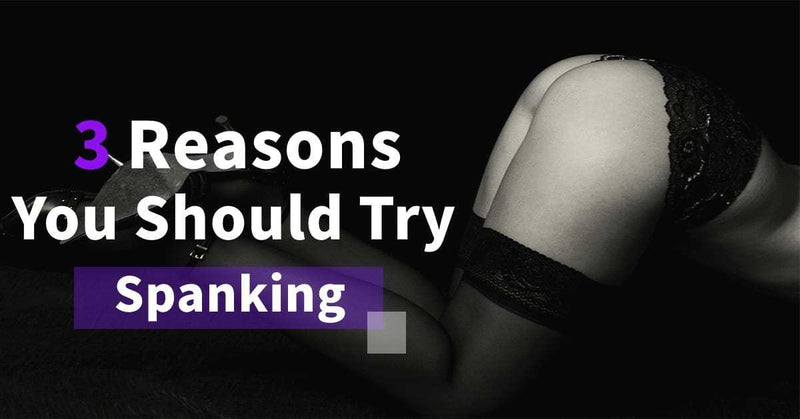 3 Reasons You Should Try Spanking | RUNYU SM
