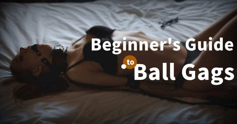 Beginner's Guide to Ball Gags | RUNYU SM