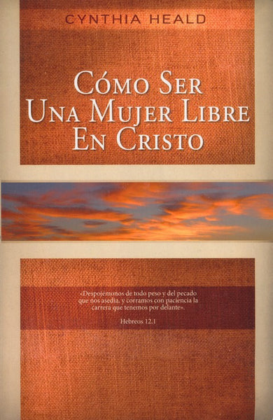 Como Ser Una Mujer Libre En Cristo (Becoming a Woman of Freedom)  BY: CYNTHIA HEALD