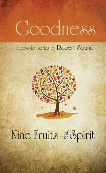 Goodness: Nine Fruits of the Spirit Series  BY: ROBERT STRAND