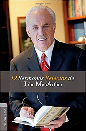 12 Sermones selectos de JohnMacArthur(Spanish)by John MacArthur (Author)