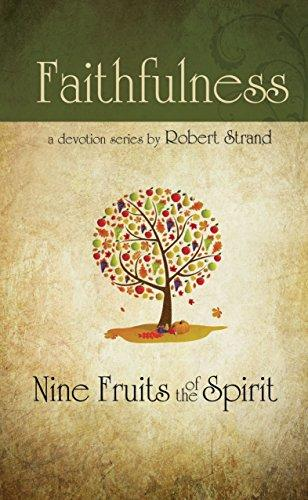 Faithfulness (Nine Fruits of the Spirit) (Nine Fruits of the Spirit : A Bible Study on Developing Christian character)  Robert Strand