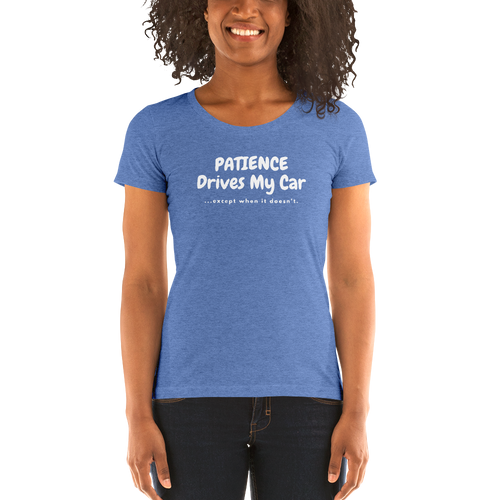 Patience Drives My Car...except when - Ladies' short sleeve t-shirt