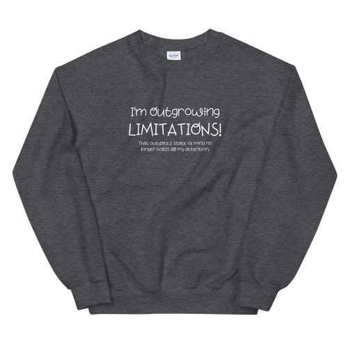 I'm Outgrowing Limitations - Unisex Sweatshirt