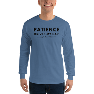 Patience Drives My Car...except when - Long Sleeve T-Shirt