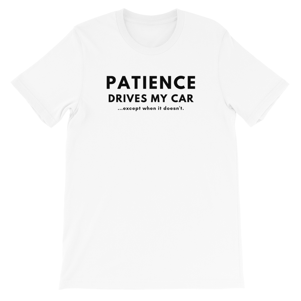 Patience Drives My Car...except when - Unisex T-Shirt