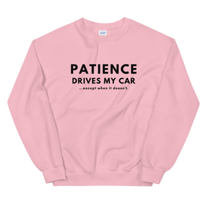 Patience Drives My Car - Unisex Sweatshirt