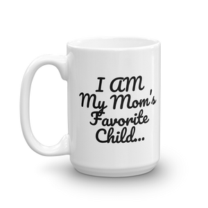 Mom's Favorite Child...except when Mug