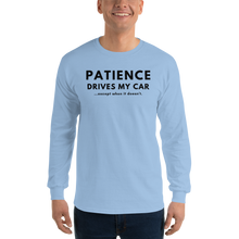 Load image into Gallery viewer, Patience Drives My Car...except when - Long Sleeve T-Shirt