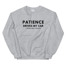 Load image into Gallery viewer, Patience Drives My Car - Unisex Sweatshirt