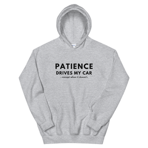 Patience Drives My Car - Unisex Hoodie