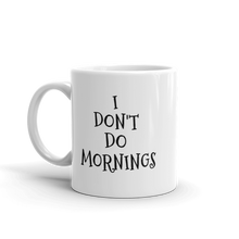 Load image into Gallery viewer, I DON'T DO MORNINGS...except when Mug