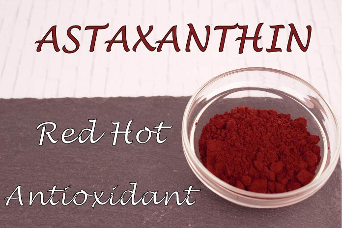 ASTAXANTHIN: RED HOT ANTIOXIDANT